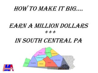 HOW TO MAKE IT BIG…. EARN A MILLION DOLLARS +++ IN SOUTH CENTRAL PA