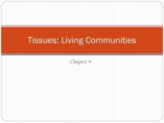 Tissues: Living Communities