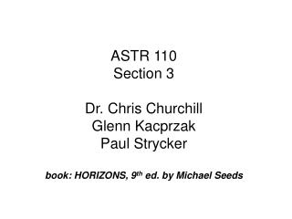 ASTR 110 Section 3 Dr. Chris Churchill Glenn Kacprzak Paul Strycker