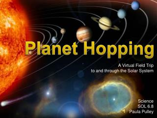 A Virtual Field Trip  to and through the Solar System Science SOL 6.8 Paula Pulley
