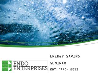 ENERGY SAVING SEMINAR  28 th  MARCH 2013 PRESENTATION # 2