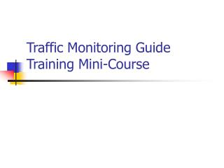 Traffic Monitoring Guide  Training Mini-Course