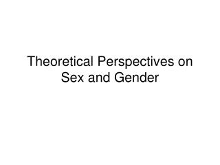 Theoretical Perspectives on  Sex and Gender
