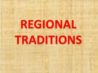 REGIONAL TRADITIONS