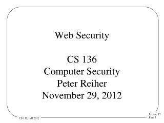 Web Security CS 136 Computer Security  Peter Reiher November 29, 2012