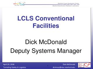 LCLS Conventional Facilities  Dick McDonald Deputy Systems Manager