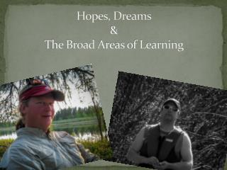Hopes, Dreams  & The Broad  A reas of Learning