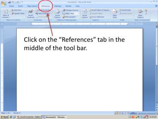 "Click on the ""References"" tab in the middle of the tool bar."