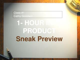 1- HOUR INFO PRODUCT Sneak Preview