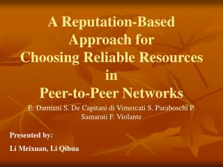 A Reputation-Based Approach for Choosing Reliable Resources in Peer-to-Peer Networks
