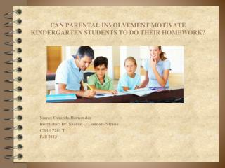 CAN PARENTAL INVOLVEMENT MOTIVATE KINDERGARTEN STUDENTS TO DO THEIR HOMEWORK?