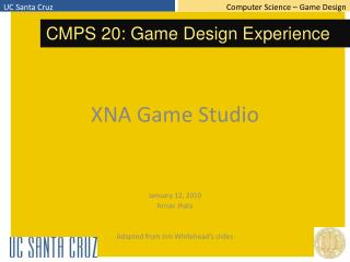 XNA Game Studio January 12, 2010 Arnav  Jhala Adapted from Jim Whitehead's slides