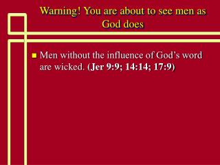 Warning! You are about to see men as God does