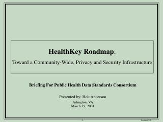 Briefing For Public Health Data Standards Consortium Presented by: Holt Anderson Arlington, VA