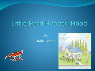Little Hard Headed Hood