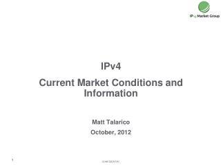 IPv4 Current Market Conditions and Information Matt Talarico October, 2012