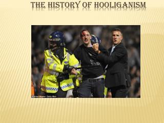 The  history  of  Hooliganism