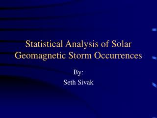 Statistical Analysis of Solar Geomagnetic Storm Occurrences