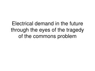 Electrical demand in the future through the eyes of the tragedy of the commons problem