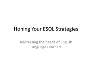 Honing Your  ESOL  Strategies