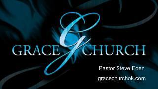 Pastor Steve Eden gracechurchok