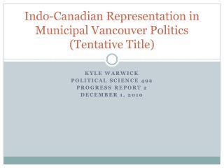 Indo-Canadian Representation in Municipal Vancouver Politics (Tentative Title)