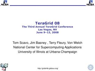 TeraGrid 08 The Third Annual TeraGrid Conference Las Vegas, NV June 9–13, 2008