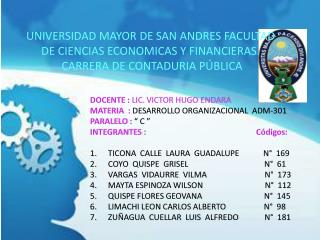 DOCENTE  :  LIC.  VICTOR HUGO ENDARA MATERIA   : DESARROLLO ORGANIZACIONAL  ADM-301
