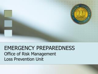 EMERGENCY PREPAREDNESS Office of Risk Management Loss Prevention Unit