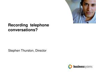 Recording  telephone conversations?