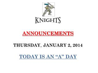 ANNOUNCEMENTS THURSDAY ,  JANUARY 2, 2014 TODAY IS AN �A� DAY