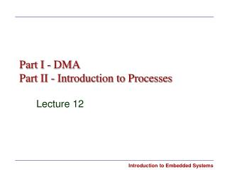 Part I - DMA  Part II - Introduction to Processes