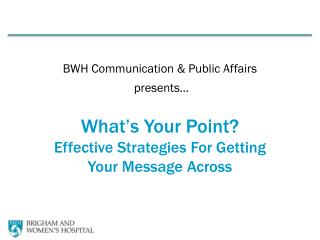 BWH Communication & Public Affairs  presents…