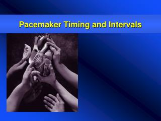Pacemaker Timing  and Intervals