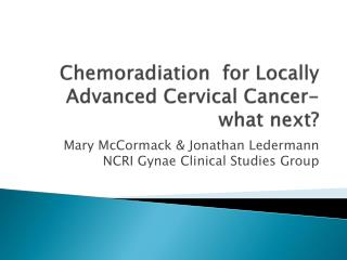 Chemoradiation  for Locally Advanced Cervical Cancer- what next