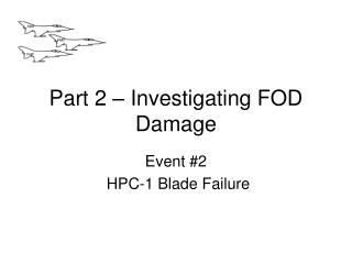 Part 2 – Investigating FOD Damage