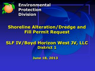 Shoreline Alteration/Dredge and Fill Permit Request SLF IV/Boyd Horizon West JV, LLC District 1