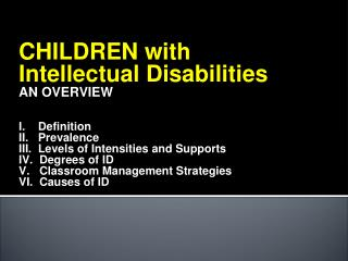 CHILDREN with  Intellectual Disabilities AN OVERVIEW I.    Definition II.   Prevalence