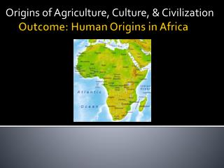Outcome: Human Origins in Africa