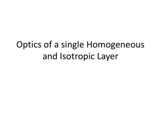 Optics of a single Homogeneous and Isotropic Layer