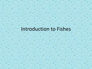 Introduction to Fishes