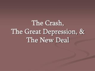 The Crash,  The Great Depression, & The New Deal