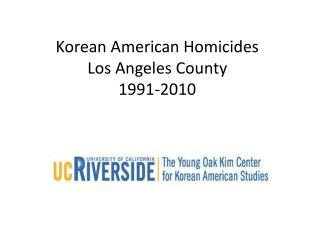 Korean American Homicides Los Angeles County 1991-2010