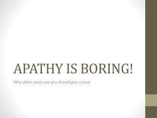 APATHY IS BORING!