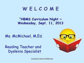 """W E L C O M E """"HBMS Curriculum Night ~  Wednesday, Sept. 11, 2013"""