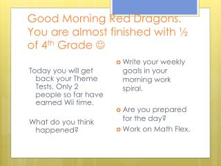Good Morning Red Dragons. You are almost finished with ½ of 4 th  Grade  