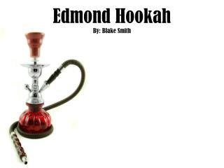 Edmond Hookah By: Blake Smith