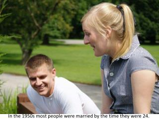 In the 1950s most people were married by the time they were 24.