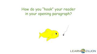 """How do you """"hook"""" your reader in your opening paragraph?"""