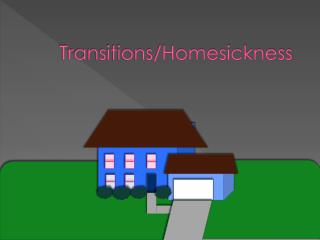 Transitions/Homesickness